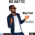 BEE JHAY TEE - Mad Ooh