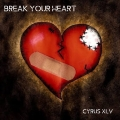 Cyrus XLV - Break Your Heart