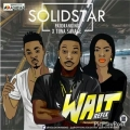 Solid star - Wait (Refix) ft. Patoranking x Tiwa Savage