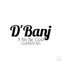 Dbanj - If No Be God (Superstar)