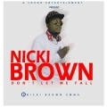 Nicki Brown  - Don't let me fall