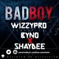 Wizzy Pro - Bad Boy ft. Byno & Shaydee