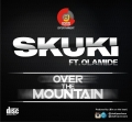 Skuki - Over the Mountain - ft. Olamide