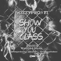 Wizzy Pro - Show You Class ft. FI