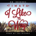 Timaya - I Like The Way (Prod. Jez Blenda)