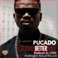 Pucado - Bigger Better Best
