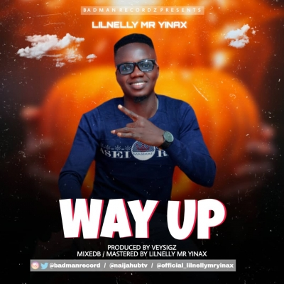 Lilnelly Mr Yinax - Lilnelly Mr Yinax _Way Up _ Prod. @Veysigz @lilnellymryinax