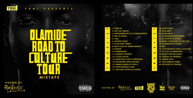 "<h3>YBNL PRESENTS: OLAMIDE'S ""ROAD TO CULTURE TOUR"" MIXTAPE, HOSTED BY DJ MEWSIC</h3><br />Deejay Mewsic who is currently on the Culture Europe Tour with Olamide expresses that ""this mix is a musical compilation that involves the diligent selection of Olamide's smashing hit singles with the"