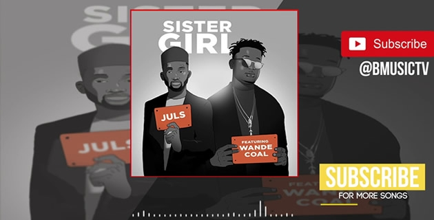 "<h3>SO MI SO: LISTEN TO WANDE COAL & JULS' NEW SONG, 'SISTER GIRL'</h3><br />Wande Coal and Juls gave us ""So Mi So"" earlier on and they are trying to replicate the success with this new collaboration titled 'Sister Girl.' Here is the duo's new collaboration with the trad"