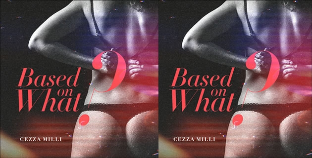 LISTEN TO CEEZA MILLI'S BASED ON WHAT